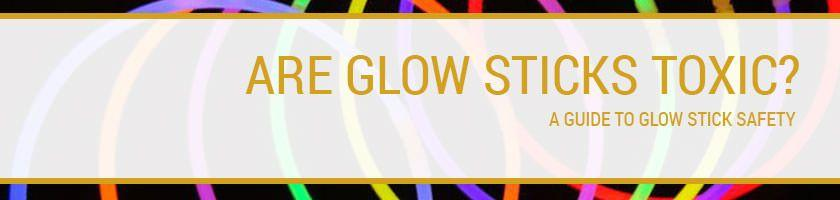 Are Glow Sticks Toxic?